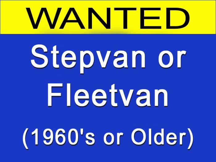 WANTED - Stepvan or Fleetvan (1960's) or Older