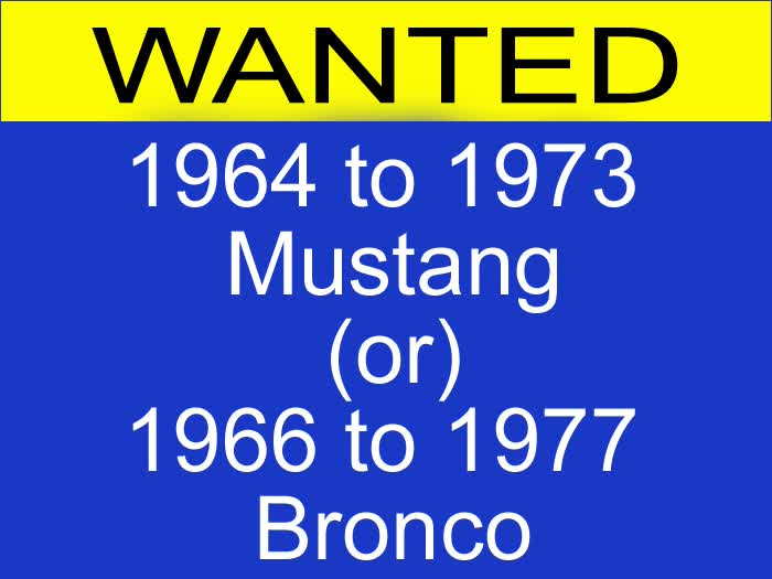 WANTED: 1964 to 1973 Mustang or 1966 to 1977 Bronco