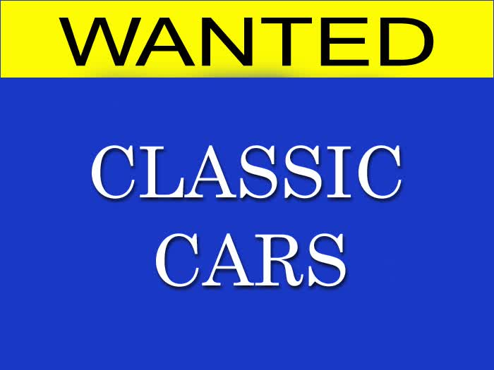 WANTED - Classic Cars