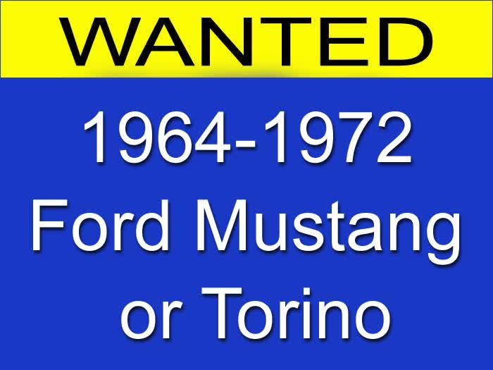 WANTED: 1964-1972 Ford Mustang or Torino