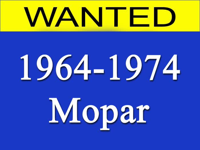 Classified Ads - Wanted Ads - WANTED - Mopars 1964 - 1974 - Classic