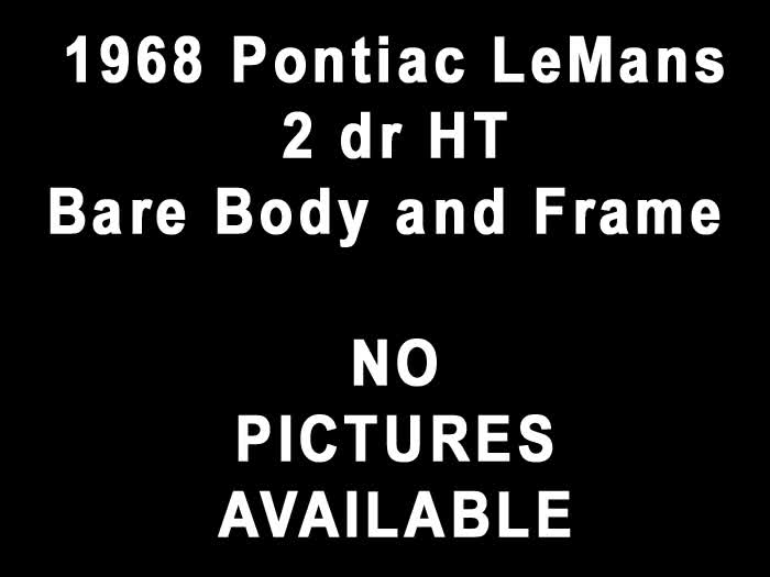 1968 Pontiac LeMans 2 dr HT Bare Body and Frame